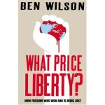 'What Price Liberty? How Freedom Was Won And Is Being Lost' by Ben Wilson